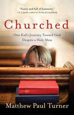 Churched: One Kid's Journey Toward God Despite a Holy Mess - eBook  -     By: Matthew Paul Turner
