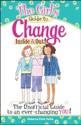 The Girl's Guide to Change: Inside & Out!    -     By: Rebecca Park Totilo