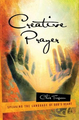 Creative Prayer: Speaking the Language of God's Heart - eBook  -     By: Chris Tiegreen