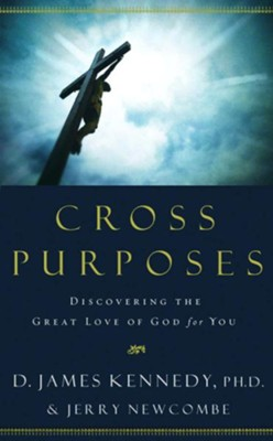 Cross Purposes: Discovering the Great Love of God for You - eBook  -     By: D. James Kennedy, Jerry Newcombe