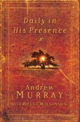 Daily in His Presence: A Spiritual Journey with Andrew Murray - eBook  -     By: Andrew Murray, Bruce Wilkinson