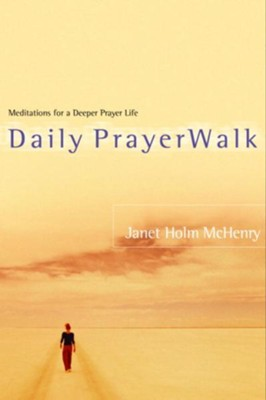 Daily PrayerWalk: Meditations for a Deeper Prayer Life - eBook  -     By: Janet Holm McHenry