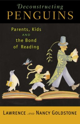 Deconstructing Penguins: Parents, Kids, and the Bond of Reading - eBook  -     By: Lawrence Goldstone