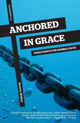 Anchored in Grace: Fixed Points for Humble Faith   -     By: Jeremy Walker
