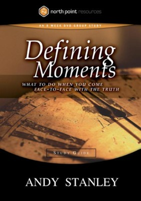 Defining Moments Study Guide: What to Do When You Come Face-to-Face with the Truth - eBook  -     By: Andy Stanley