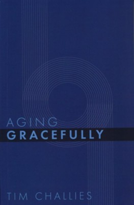 Aging Gracefully  -     By: Tim Challies
