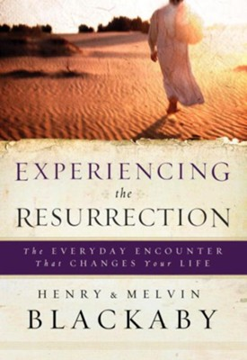 Experiencing the Resurrection: The Everyday Encounter That Changes Your Life - eBook  -     By: Henry T. Blackaby, Mel Blackaby