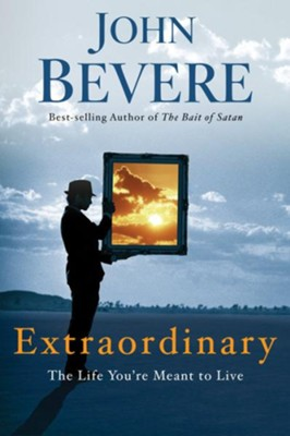 Extraordinary: The Life You're Meant to Live - eBook  -     By: John Bevere