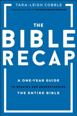 The Bible Recap: A One-Year Guide to Reading and Understanding the Entire Bible - eBook  -     By: Tara-Leigh Cobble