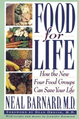 Food for Life: How the New Four Food Groups Can Save Your Life - eBook  -     By: Neal D. Barnard