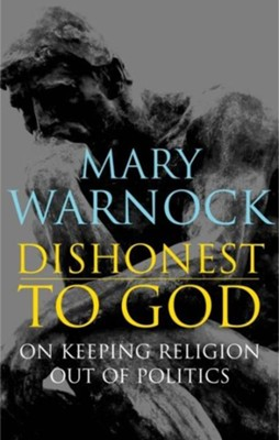 Dishonest to God: On Keeping Religion Out of Politics  -     By: Mary Warnock