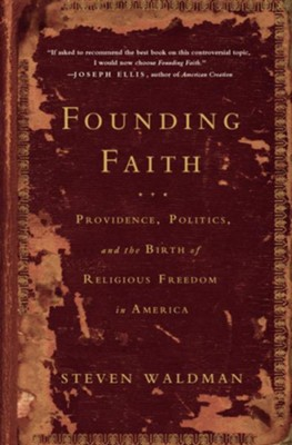 Founding Faith: Providence, Politics, and the Birth of Religious Freedom in America - eBook  -     By: Steven Waldman