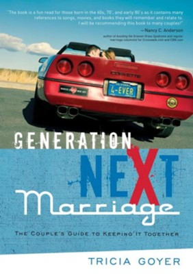 Generation NeXt Marriage: The Couple's Guide to Keeping It Together - eBook  -     By: Tricia Goyer