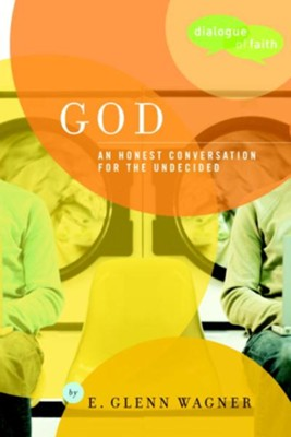 God: An Honest Conversation for the Undecided - eBook  -     By: E. Glenn Wagner