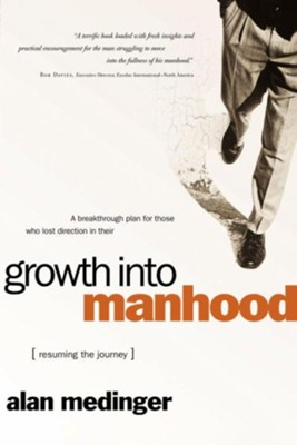 Growth into Manhood: Resuming the Journey - eBook  -     By: Alan P. Medinger