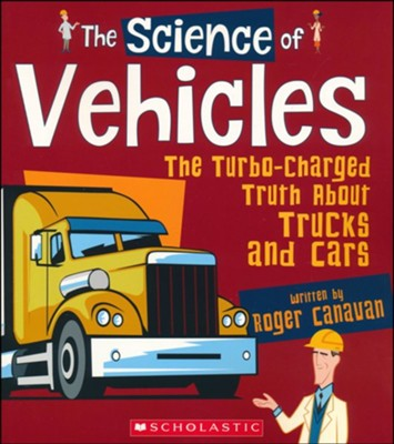The Science of Vehicles: The Turbo-Charged Truth About Trucks and Cars  -     By: Roger Canavan     Illustrated By: Isobel Lundie, Bryan Beach