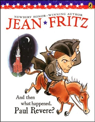 And Then What Happened, Paul Revere?  -     By: Jean Fritz