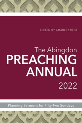 The Abingdon Preaching Annual 2022: Planning Sermons and Services for Fifty-Two Sundays - eBook  -     By: Charley Reeb