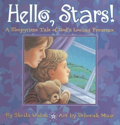 Hello, Stars!: A Sleepytime Tale of God's Loving Presence - eBook  -     By: Sheila Walsh     Illustrated By: Deborah Maze