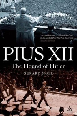 Pius XII: The Hound of Hitler  -     By: Gerard Noel