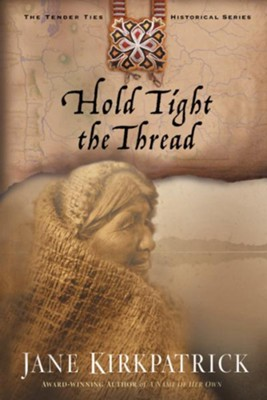 Hold Tight the Thread - eBook Tender Ties Series #3  -     By: Jane Kirkpatrick