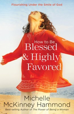 How to Be Blessed and Highly Favored - eBook  -     By: Michelle McKinney Hammond