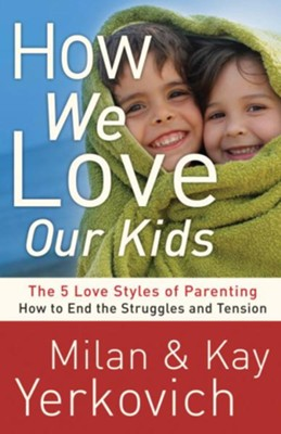 How We Love Our Kids: The Five Love Styles of Parenting - eBook  -     By: Milan Yerkovich, Kay Yerkovich
