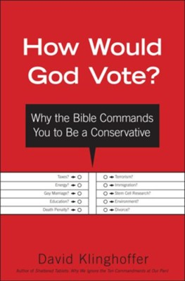 How Would God Vote?: Why the Bible Commands You to Be a Conservative - eBook  -     By: David Klinghoffer