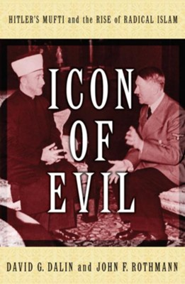 Icon of Evil: Hitler's Mufti and the Rise of Radical Islam - eBook  -     By: David G. Dalin