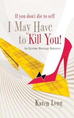 If You Don't Die to Self, I May Have to Kill You: An Extreme Marriage Makeover - eBook  -     By: Karen Long