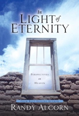 In Light of Eternity: Perspectives on Heaven - eBook  -     By: Randy Alcorn