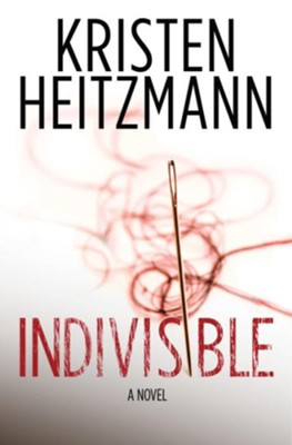 Indivisible: A Novel - eBook  -     By: Kristen Heitzmann