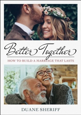 Better Together: How to Build a Marriage that Lasts - eBook  -     By: Duane Sheriff