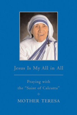 Jesus is My All in All: Praying with the Saint of Calcutta - eBook  -     By: Mother Teresa