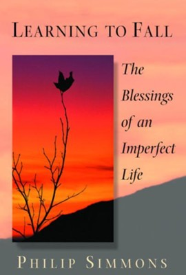 Learning to Fall: The Blessings of an Imperfect Life - eBook  -     By: Philip Simmons