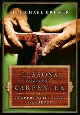 Lessons from the Carpenter: An Apprentice Learns from Jesus - eBook  -     By: H. Michael Brewer