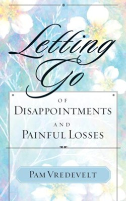 Letting Go of Disappointments and Painful Losses - eBook  -     By: Pam Vredevelt