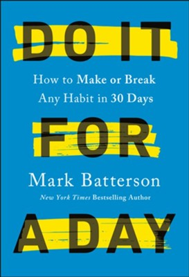 Do It for a Day: How to Break or Build Any Habit in 40 Days - eBook  -     By: Mark Batterson