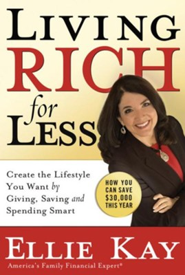 Living Rich for Less: Create the Lifestyle You Want by Giving, Saving, and Spending Smart - eBook  -     By: Ellie Kay