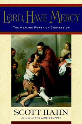 Lord, Have Mercy: The Healing Power of Confession - eBook  -     By: Scott Hahn
