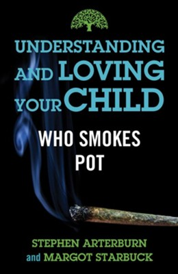 Understanding and Loving Your Child Who Smokes Pot - eBook  -     By: Stephen Arterburn