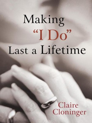 Making I Do Last a Lifetime - eBook  -     By: Claire Cloninger