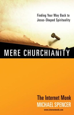 Mere Churchianity: Finding Your Way Back to Jesus-Shaped Spirituality - eBook  -     By: Michael Spencer