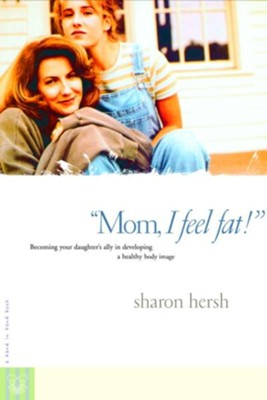 Mom, I Feel Fat: Becoming Your Daughter's Ally in Developing a Healthy Body Image - eBook  -     By: Sharon A. Hersh