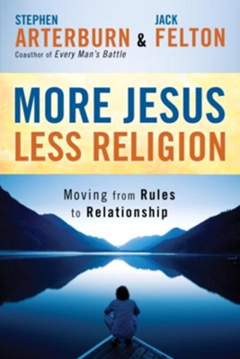 More Jesus, Less Religion: Moving from Rules to Relationship - eBook  -     By: Stephen Arterburn, Jack Felton