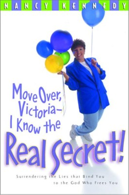 Move Over, Victoria-I Know the Real Secret: Surrendering the Lies That Bind You to the God Who Frees You - eBook  -     By: Nancy Kennedy