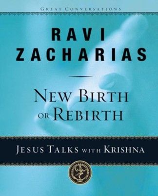 New Birth or Rebirth?: Jesus Talks with Krishna - eBook  -     By: Ravi Zacharias