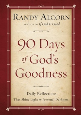 Ninety Days of God's Goodness: Daily Reflections That Shine Light on Personal Darkness - eBook  -     By: Randy Alcorn
