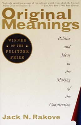 Original Meanings: Politics and Ideas in the Making of the Constitution - eBook  -     By: Jack N. Rakove