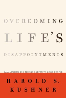 Overcoming Life's Disappointments - eBook  -     By: Harold S. Kushner